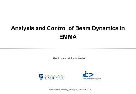 Analysis and Control of Beam Dynamics in EMMA Kai Hock and Andy Wolski STFC PPRP Meeting, Glasgow, 24 June 2009.