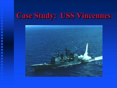 Case Study: USS Vincennes. Events Leading to the Vincennes Incident  Iran-Iraq War  Attack on the USS Stark  The hitting of a mine in an Iranian Minefield-