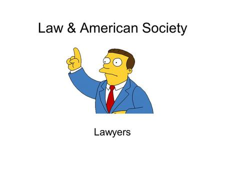 Law & American Society Lawyers. Lawyers/Attorneys There are more than one million lawyers in the United States today 65% are in private practice 15% are.