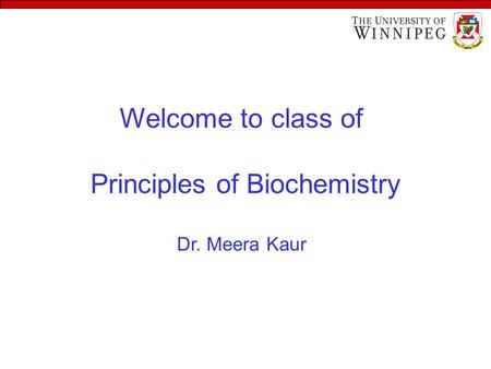 Welcome to class of Principles of Biochemistry Dr. Meera Kaur.