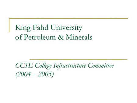 King Fahd University of Petroleum & Minerals CCSE College Infrastructure Committee (2004 – 2005)