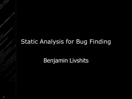 1 Static Analysis for Bug Finding Benjamin Livshits.