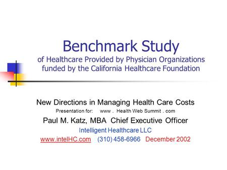 Benchmark Study of Healthcare Provided by Physician Organizations funded by the California Healthcare Foundation New Directions in Managing Health Care.