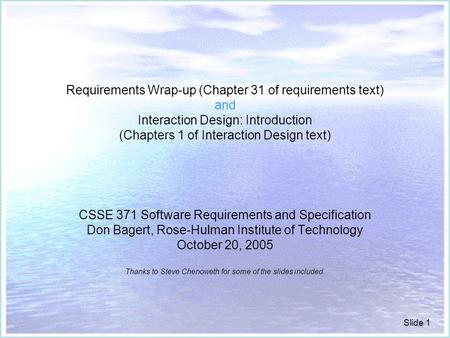 Slide 1 Requirements Wrap-up (Chapter 31 of requirements text) and Interaction Design: Introduction (Chapters 1 of Interaction Design text) CSSE 371 Software.