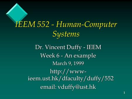 IEEM 552 - Human-Computer Systems Dr. Vincent Duffy - IEEM Week 6 - An example March 9, 1999  ieem.ust.hk/dfaculty/duffy/552
