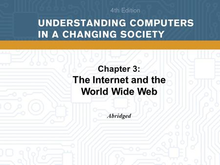 Chapter 3: The Internet and the World Wide Web Abridged.