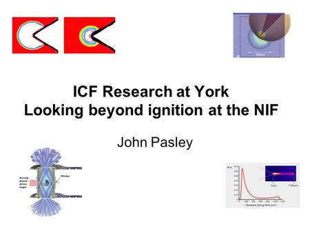 ICF Research at York Looking beyond ignition at the NIF John Pasley.
