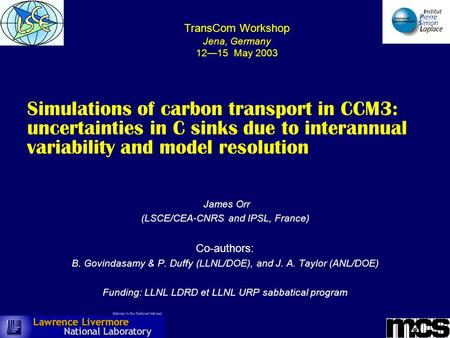 Simulations of carbon transport in CCM3: uncertainties in C sinks due to interannual variability and model resolution James Orr (LSCE/CEA-CNRS and IPSL,