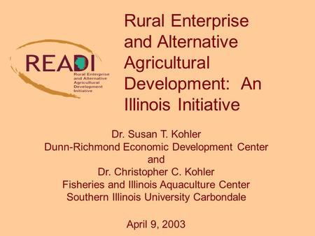 Dr. Susan T. Kohler Dunn-Richmond Economic Development Center and Dr. Christopher C. Kohler Fisheries and Illinois Aquaculture Center Southern Illinois.