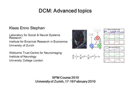 DCM: Advanced topics Klaas Enno Stephan Laboratory for Social & Neural Systems Research Institute for Empirical Research in Economics University of Zurich.