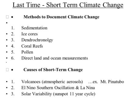 Last Time - Short Term Climate Change  Methods to Document Climate Change 1. Sedimentation 2. Ice cores 3. Dendrochronolgy 4. Coral Reefs 5. Pollen 6.