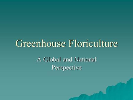 Greenhouse Floriculture A Global and National Perspective.