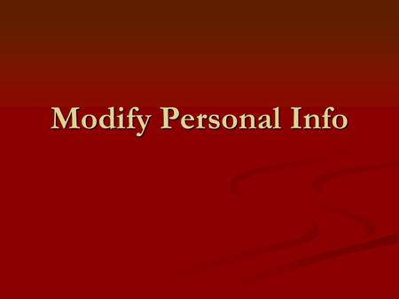 Modify Personal Info. To change your personal information,