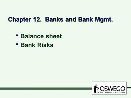 Chapter 12. Banks and Bank Mgmt. Balance sheet Bank Risks Balance sheet Bank Risks.