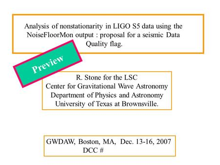 R. Stone for the LSC Center for Gravitational Wave Astronomy Department of Physics and Astronomy University of Texas at Brownsville. GWDAW, Boston, MA,