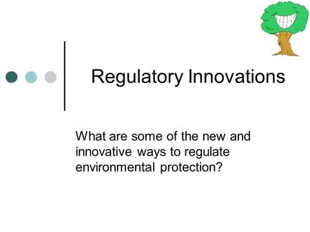 Regulatory Innovations What are some of the new and innovative ways to regulate environmental protection?