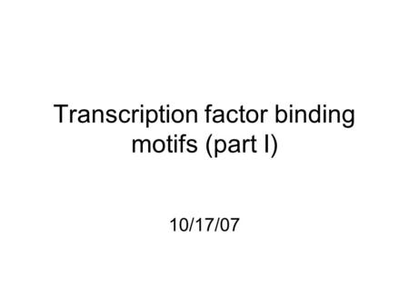 Transcription factor binding motifs (part I) 10/17/07.