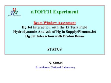 NTOFF11 Experiment Beam Window Assessment Hg Jet Interaction with the 15 Tesla Field Hydrodynamic Analysis of Hg in Supply/Plenum/Jet Hg Jet Interaction.