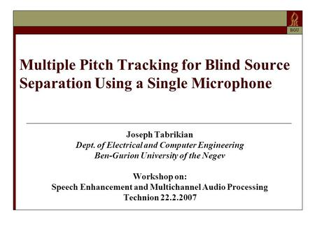 Multiple Pitch Tracking for Blind Source Separation Using a Single Microphone Joseph Tabrikian Dept. of Electrical and Computer Engineering Ben-Gurion.