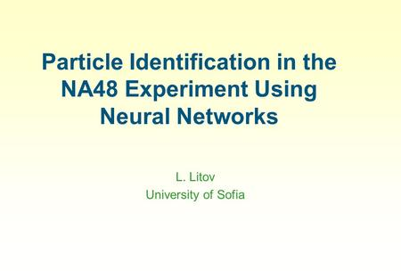 Particle Identification in the NA48 Experiment Using Neural Networks L. Litov University of Sofia.