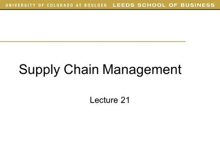 "Supply Chain Management Lecture 21. Outline Today –Finish Chapter 11 Sections 1, 2, 3, 7, 8 –Skipping 11.2 ""Evaluating Safety Inventory Given Desired."