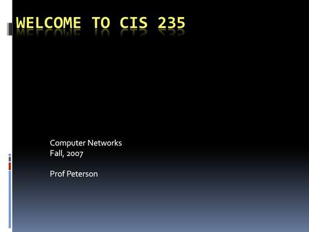 Computer Networks Fall, 2007 Prof Peterson. CIS 235: Networks Fall, 2007 Western State College Homework #5 We will be talking about other protocols. Everyone.
