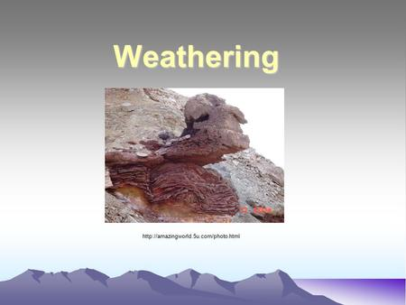 Weathering http://amazingworld.5u.com/photo.html.