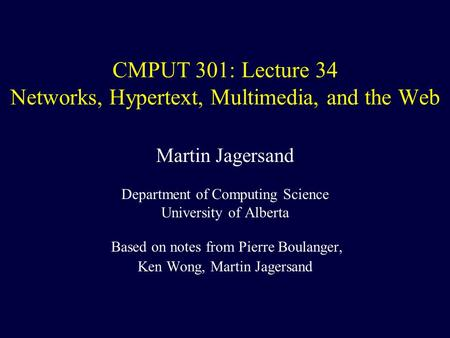 CMPUT 301: Lecture 34 Networks, Hypertext, Multimedia, and the Web Martin Jagersand Department of Computing Science University of Alberta Based on notes.