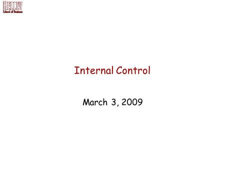Internal Control March 3, 2009. The next three classes 1.Today, we will discuss the current business environment and the importance of internal control.