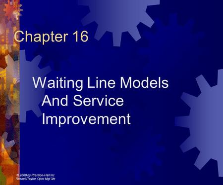 © 2000 by Prentice-Hall Inc Russell/Taylor Oper Mgt 3/e Chapter 16 Waiting Line Models And Service Improvement.
