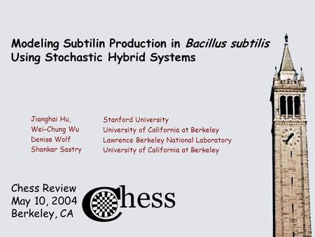 Chess Review May 10, 2004 Berkeley, CA Modeling Subtilin Production in Bacillus subtilis Using Stochastic Hybrid Systems Jianghai Hu, Wei-Chung Wu Denise.