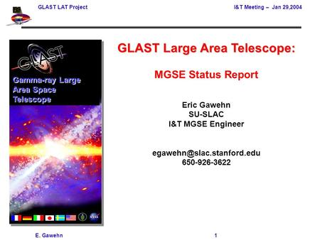GLAST LAT Project I&T Meeting – Jan 29,2004 E. Gawehn 1 GLAST Large Area Telescope: MGSE Status Report Eric Gawehn SU-SLAC I&T MGSE Engineer