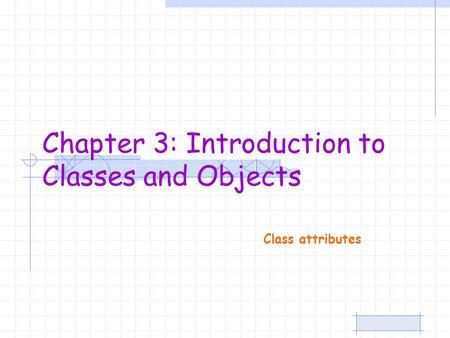 Class attributes Chapter 3: Introduction to Classes and Objects.