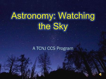 A TCNJ CCS Program. Class 1: From Astrology to Astronomy – The history of looking up at the sky. Class 1: From Astrology to Astronomy – The history of.