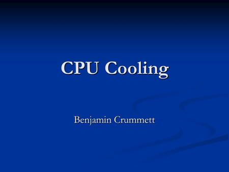 CPU Cooling Benjamin Crummett. Objective Reduce CPU operating temperature. Reduce CPU operating temperature. Over clock the CPU without over heating it.