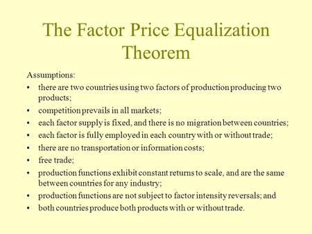 The Factor Price Equalization Theorem Assumptions: there are two countries using two factors of production producing two products; competition prevails.