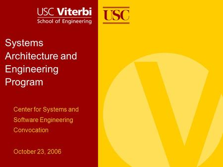 Systems Architecture and Engineering Program Center for Systems and Software Engineering Convocation October 23, 2006.