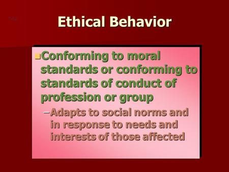 Ethical Behavior 7-12 Conforming to moral standards or conforming to standards of conduct of profession or group Conforming to moral standards or conforming.