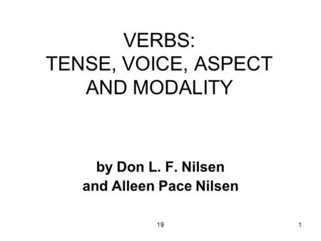 191 VERBS: TENSE, VOICE, ASPECT AND MODALITY by Don L. F. Nilsen and Alleen Pace Nilsen.