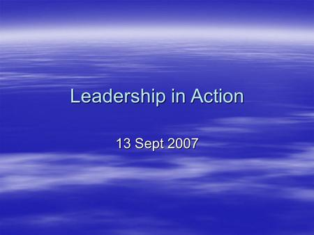 "Leadership in Action 13 Sept 2007. Organizing an Event or Activity ""Task Procedure""  Ref; Gold Star Manual 411.10 Task Procedure is the whole process."