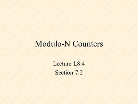 Modulo-N Counters Lecture L8.4 Section 7.2. Counters Modulo-5 Counter 3-Bit Down Counter with Load and Timeout Modulo-N Down Counter.