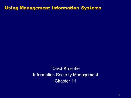 1 Using Management Information Systems David Kroenke Information Security Management Chapter 11.