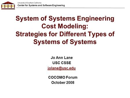 University of Southern California Center for Systems and Software Engineering System of Systems Engineering Cost Modeling: Strategies for Different Types.