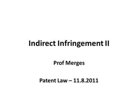 Indirect Infringement II Prof Merges Patent Law – 11.8.2011.