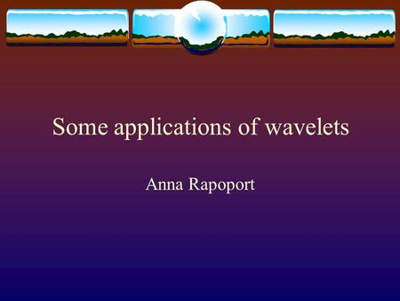 Some applications of wavelets Anna Rapoport FBI Fingerprint Compression  Between 1924 and today, the US Federal Bureau of Investigation has collected.