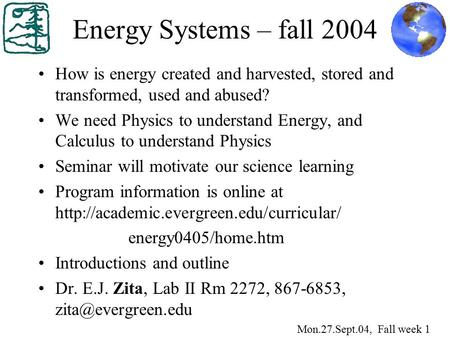 Energy Systems – fall 2004 How is energy created and harvested, stored and transformed, used and abused? We need Physics to understand Energy, and Calculus.