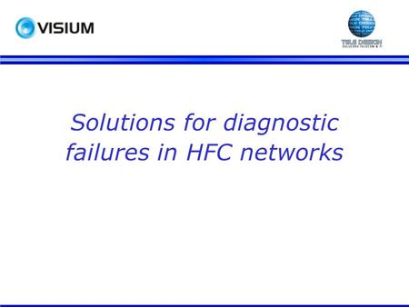 Solutions for diagnostic failures in HFC networks.