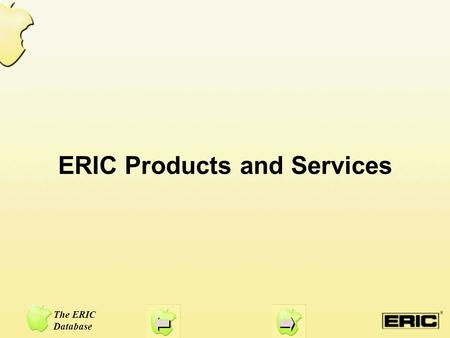 ERIC Products and Services The ERIC Database. ERIC Digests The ERIC Clearinghouses have produced more than 2,000 ERIC Digests. These two-page, research-synthesis.