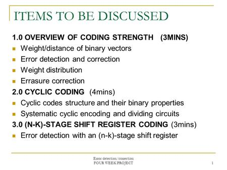 Error detection/correction FOUR WEEK PROJECT 1 ITEMS TO BE DISCUSSED 1.0 OVERVIEW OF CODING STRENGTH (3MINS) Weight/distance of binary vectors Error detection.