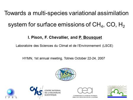 Towards a multi-species variational assimilation system for surface emissions of CH 4, CO, H 2 I. Pison, F. Chevallier, and P. Bousquet Laboratoire des.